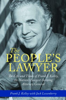 The People's Lawyer: The Life and Times of Frank J. Kelley, the Nation's Longest-Serving Attorney General
